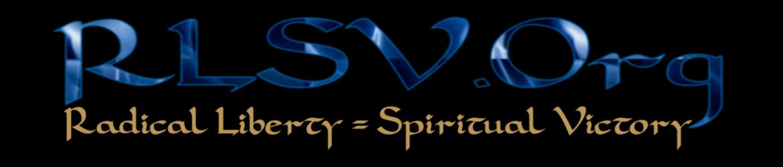 Radical Liberty = Spiritual Victory